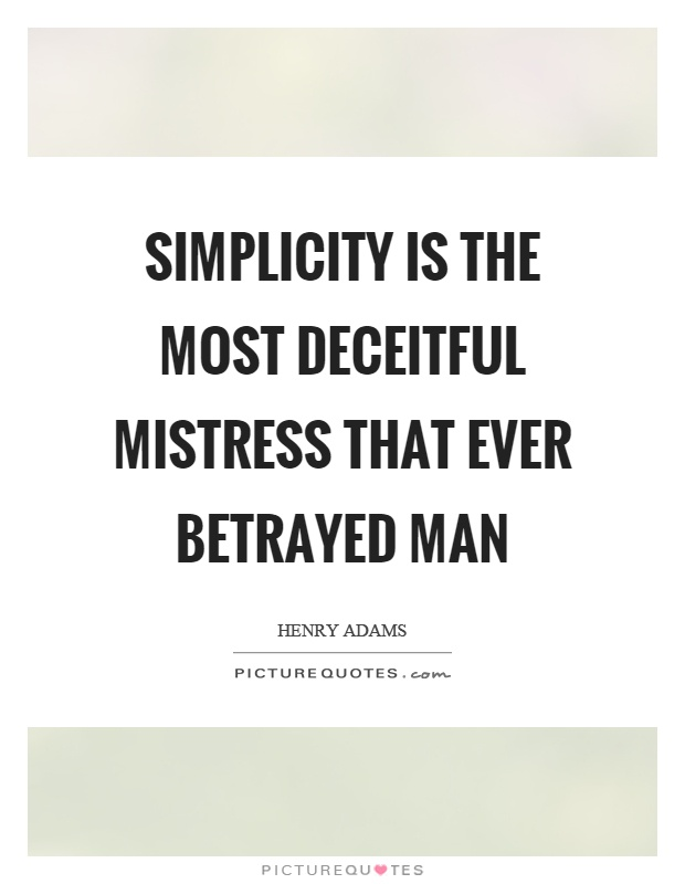 Simplicity is the most deceitful mistress that ever betrayed man Picture Quote #1