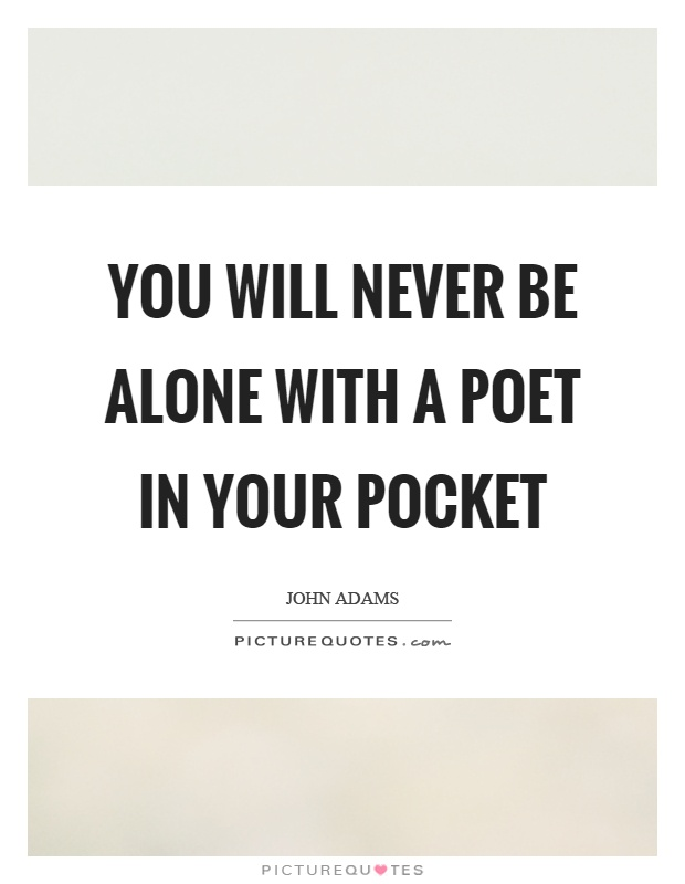 You will never be alone with a poet in your pocket Picture Quote #1