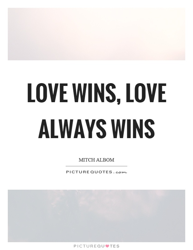 Quotes About Love Wins : Sweet Love Quotes Love Always Quotes Mitch Albom Quotes