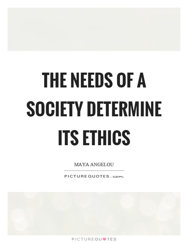 The needs of a society determine its ethics Picture Quote #1