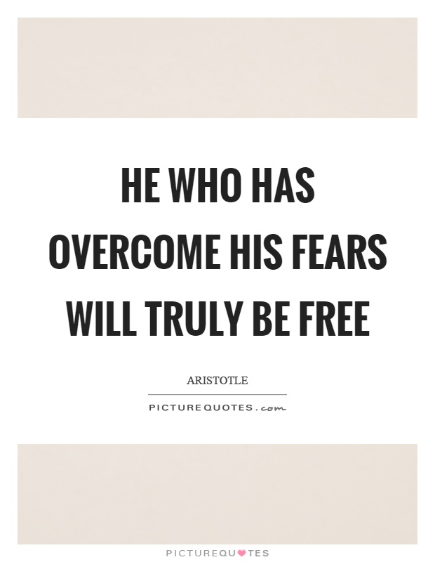 He who has overcome his fears will truly be free Picture Quote #1