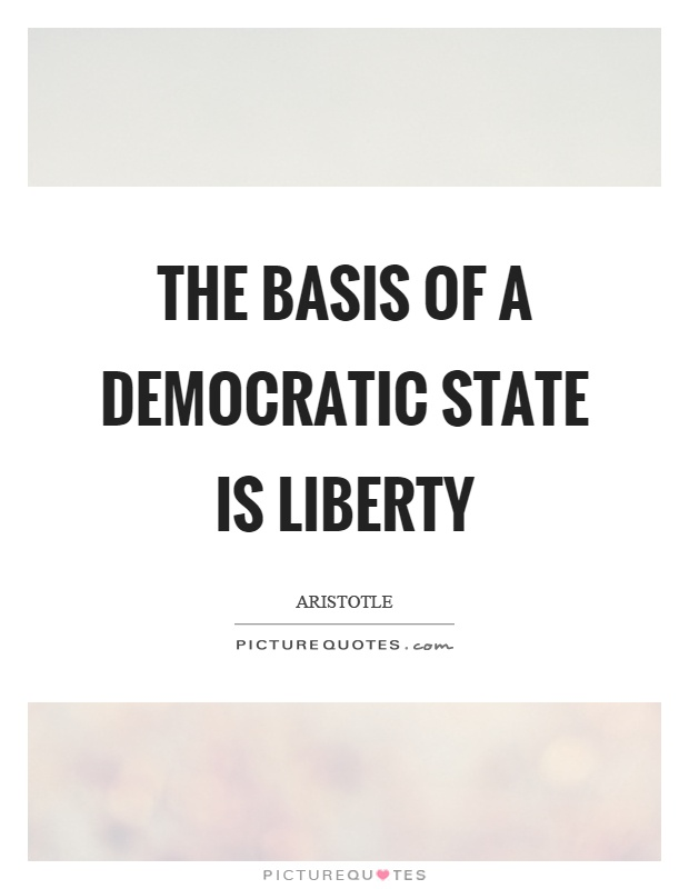 The basis of a democratic state is liberty Picture Quote #1