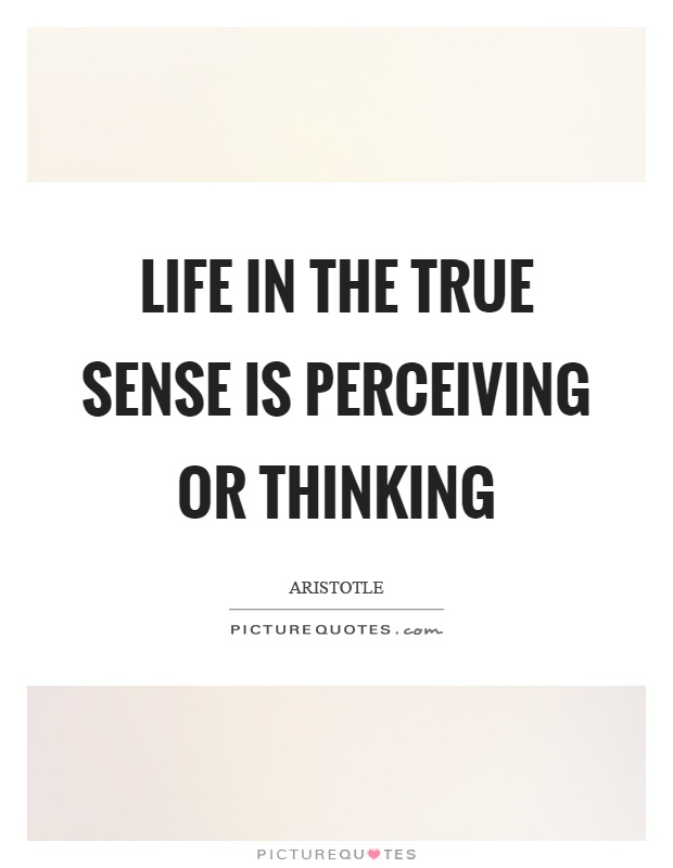 Life in the true sense is perceiving or thinking Picture Quote #1