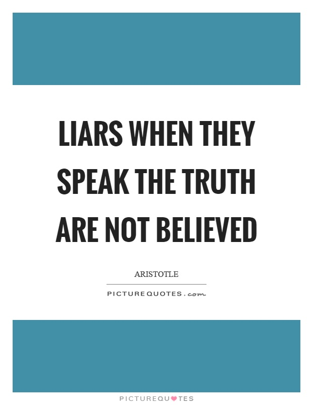 Liars when they speak the truth are not believed Picture Quote #1