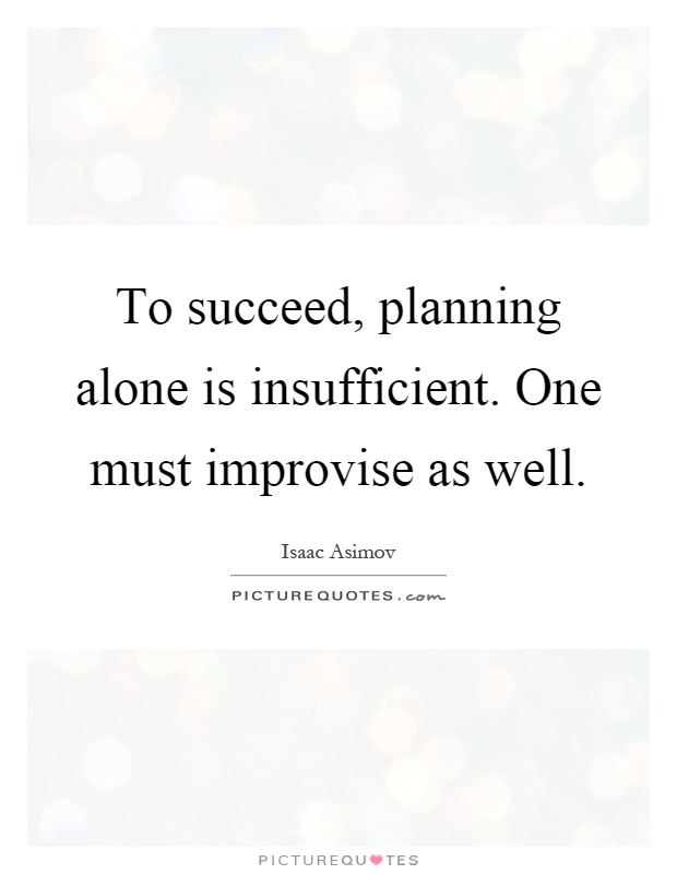 To succeed, planning alone is insufficient. One must improvise as well Picture Quote #1