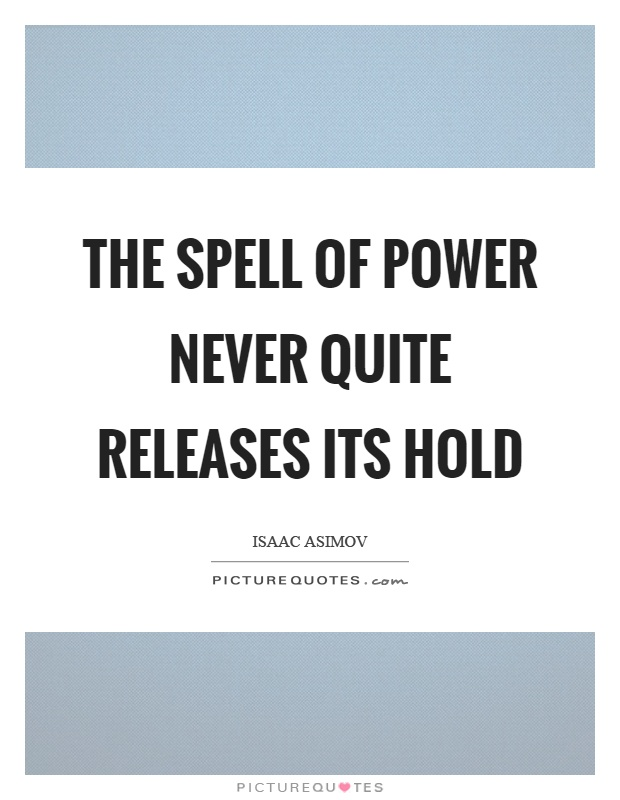 The spell of power never quite releases its hold Picture Quote #1