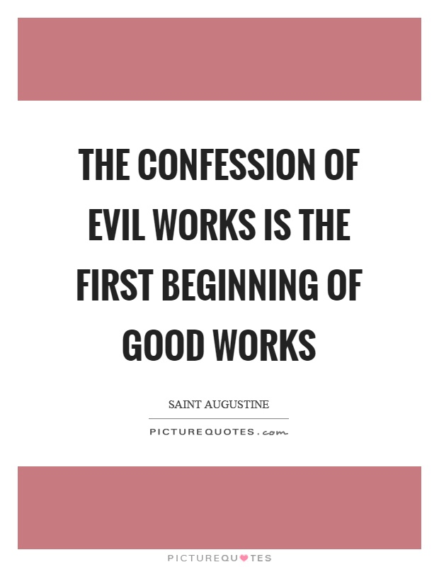 The confession of evil works is the first beginning of good works Picture Quote #1