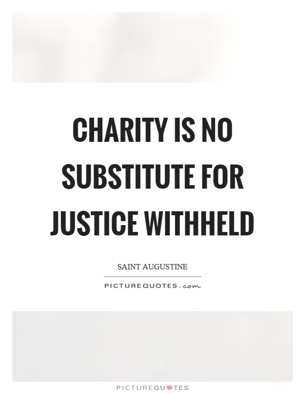 Charity is no substitute for justice withheld Picture Quote #1