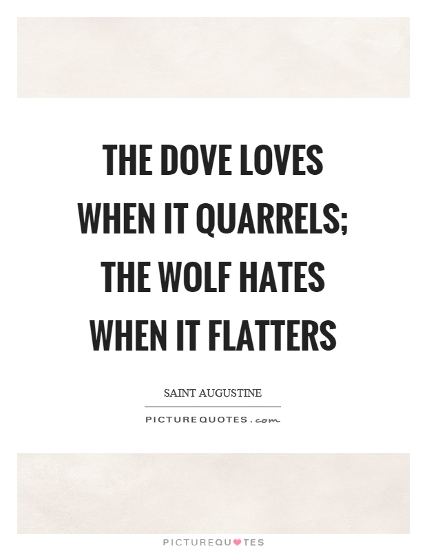 The dove loves when it quarrels; the wolf hates when it flatters Picture Quote #1