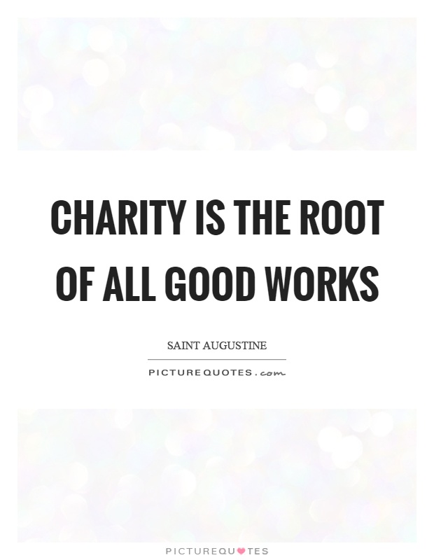 Charity is the root of all good works Picture Quote #1