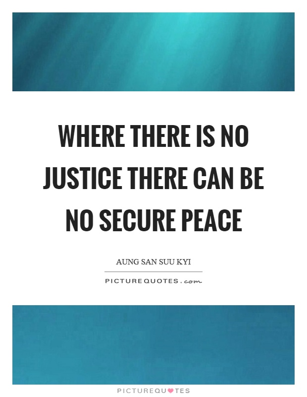 Where there is no justice there can be no secure peace Picture Quote #1