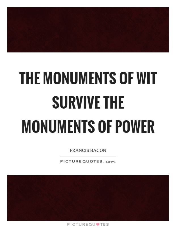 The monuments of wit survive the monuments of power Picture Quote #1
