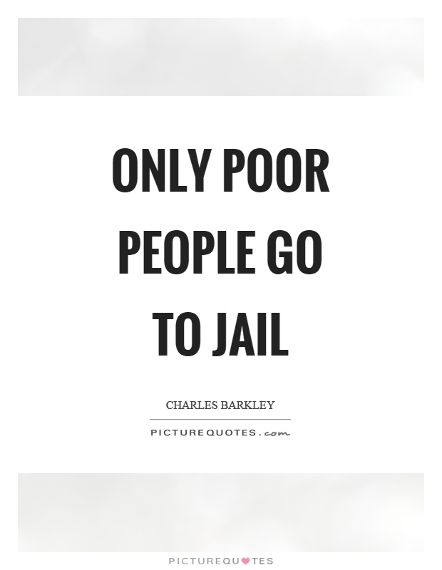 Only poor people go to jail Picture Quote #1