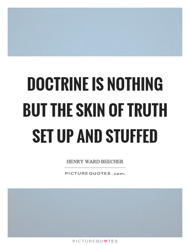 Doctrine is nothing but the skin of truth set up and stuffed Picture Quote #1