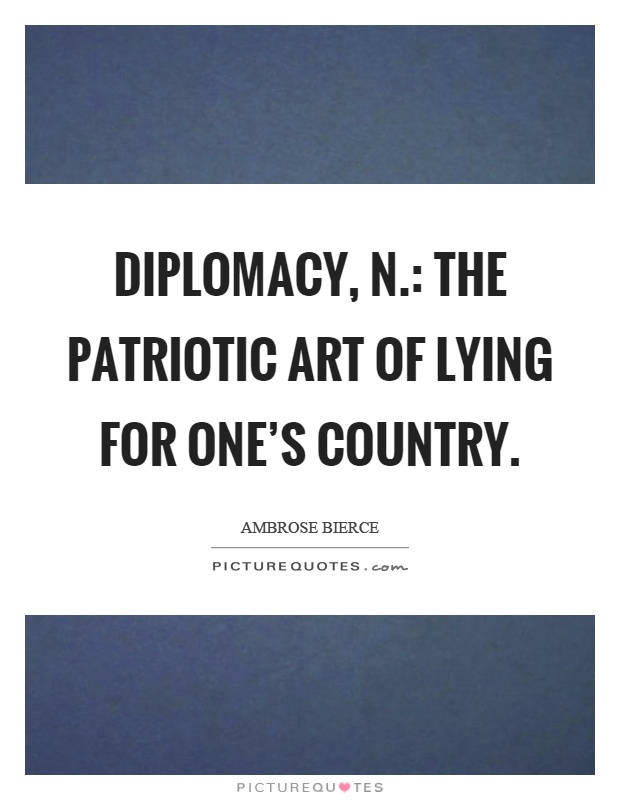 Diplomacy, n.: The patriotic art of lying for one's country Picture Quote #1