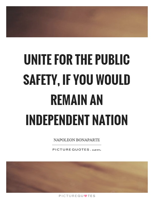 Unite for the public safety, if you would remain an independent nation Picture Quote #1