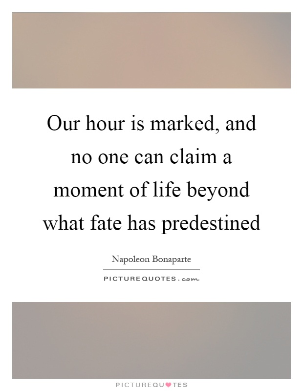 Our hour is marked, and no one can claim a moment of life beyond what fate has predestined Picture Quote #1