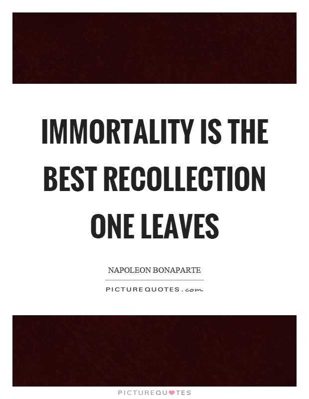 Immortality is the best recollection one leaves Picture Quote #1