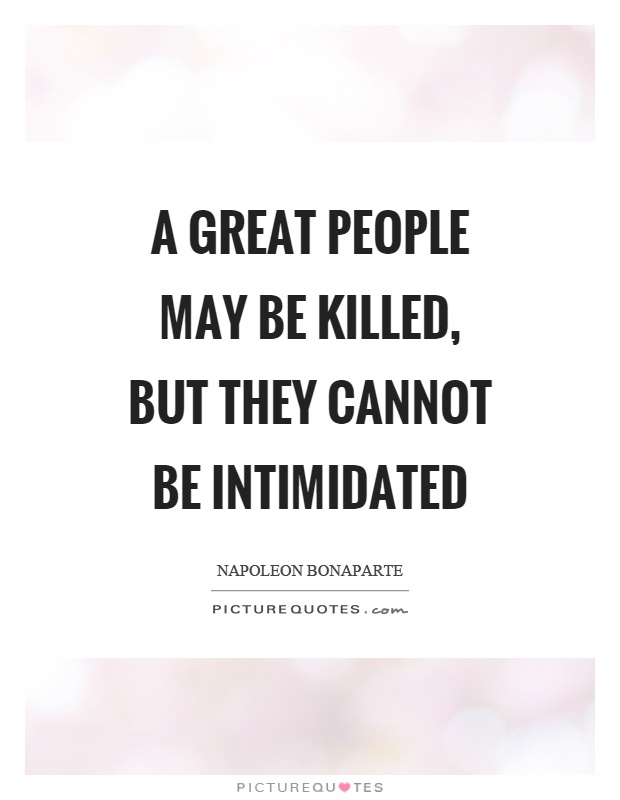A great people may be killed, but they cannot be intimidated Picture Quote #1
