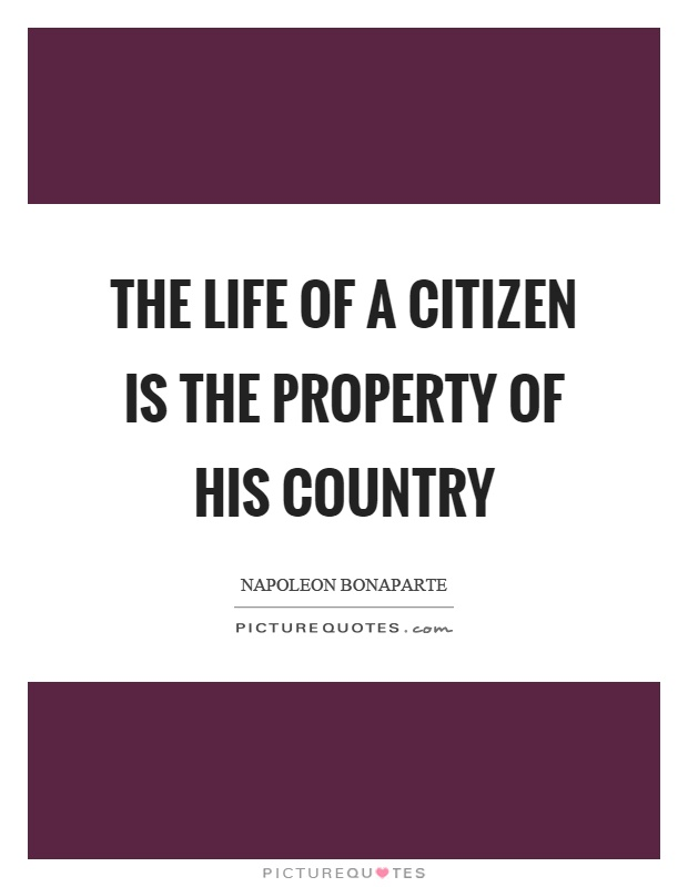 The life of a citizen is the property of his country Picture Quote #1