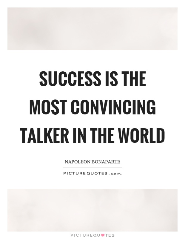 Success is the most convincing talker in the world Picture Quote #1