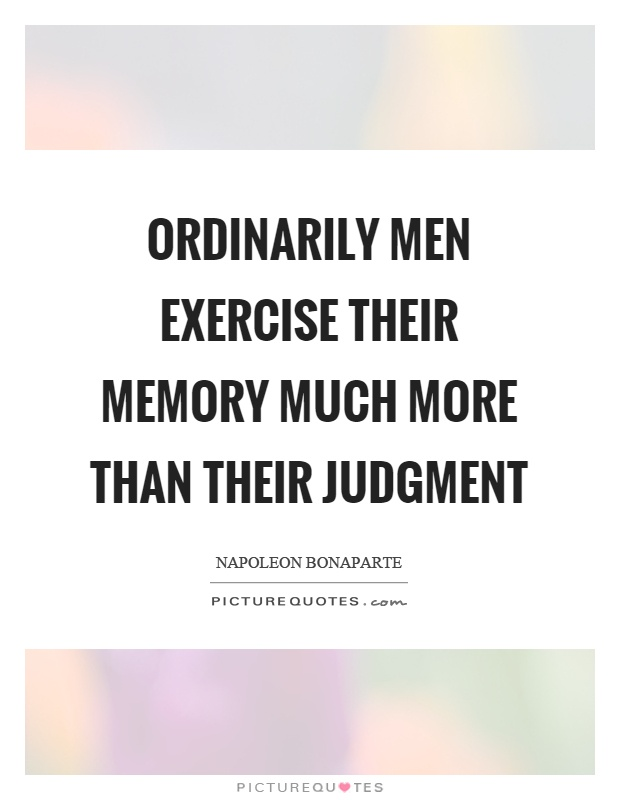 Ordinarily men exercise their memory much more than their judgment Picture Quote #1