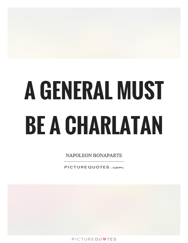 A general must be a charlatan Picture Quote #1