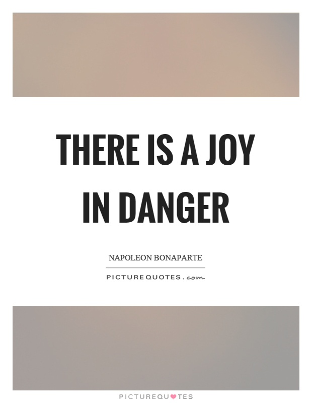 There is a joy in danger Picture Quote #1