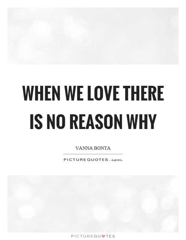 When we love there is no reason why Picture Quote #1
