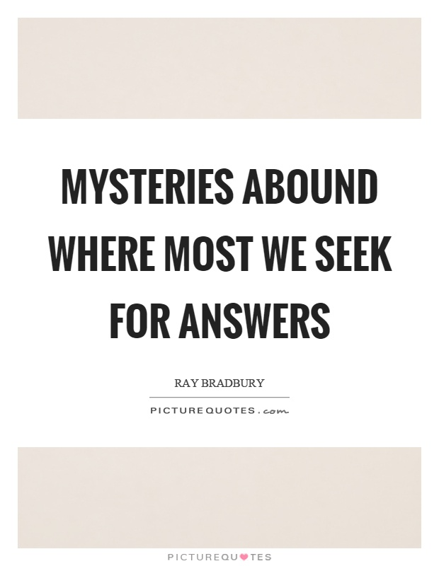 Mysteries abound where most we seek for answers Picture Quote #1