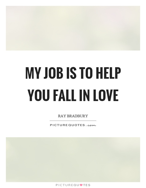 My job is to help you fall in love Picture Quote #1