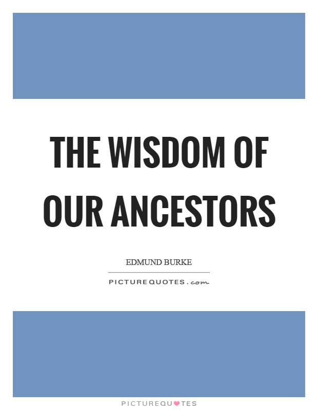 The wisdom of our ancestors Picture Quote #1