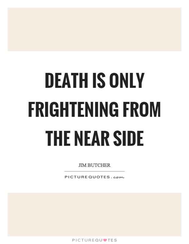 Death is only frightening from the near side Picture Quote #1