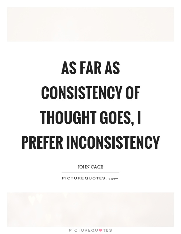 As far as consistency of thought goes, I prefer inconsistency Picture Quote #1
