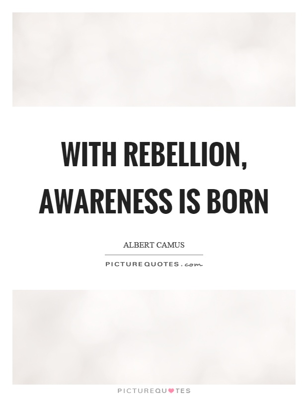 With rebellion, awareness is born Picture Quote #1