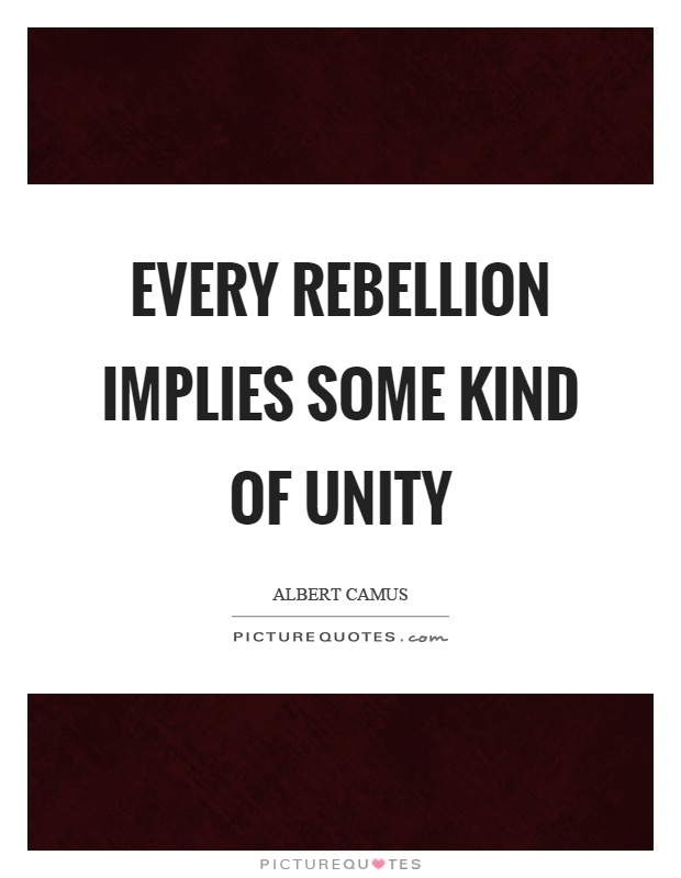 Every rebellion implies some kind of unity Picture Quote #1