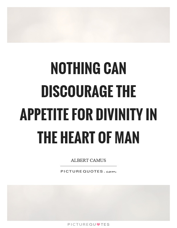 Nothing can discourage the appetite for divinity in the heart of man Picture Quote #1