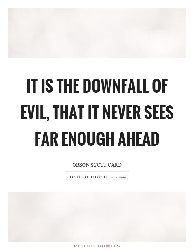 It is the downfall of evil, that it never sees far enough ahead Picture Quote #1