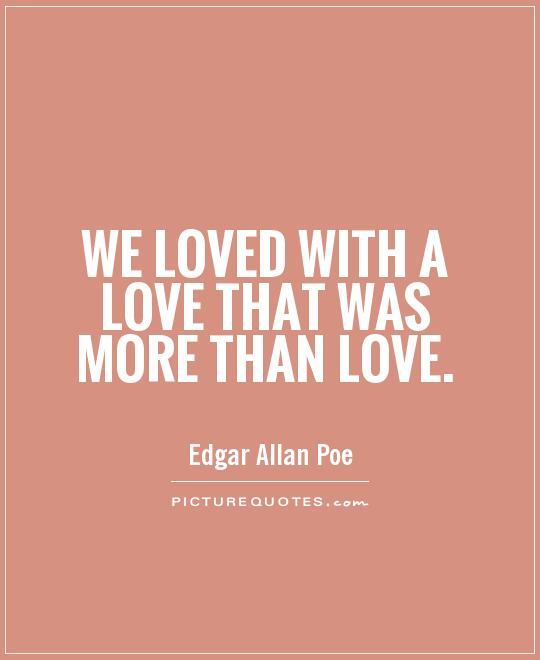 We loved with a love that was more than love Picture Quote #1