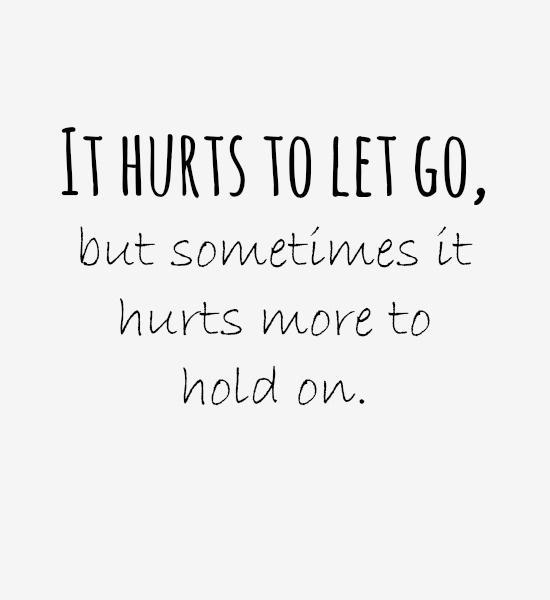 It hurts to let go, but sometimes it hurts more to hold on Picture Quote #1