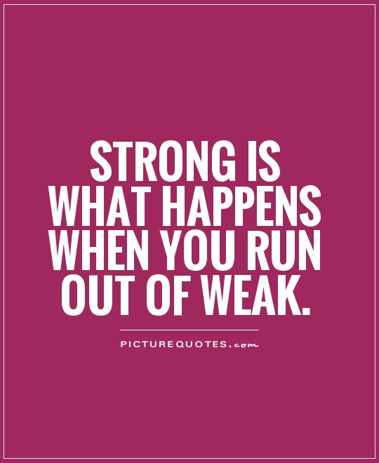 Strong is what happens when you run out of weak Picture Quote #1