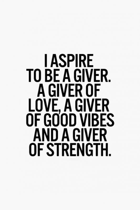 I aspire to be a giver, a giver of love, a giver of good vibes and a giver of strength Picture Quote #1
