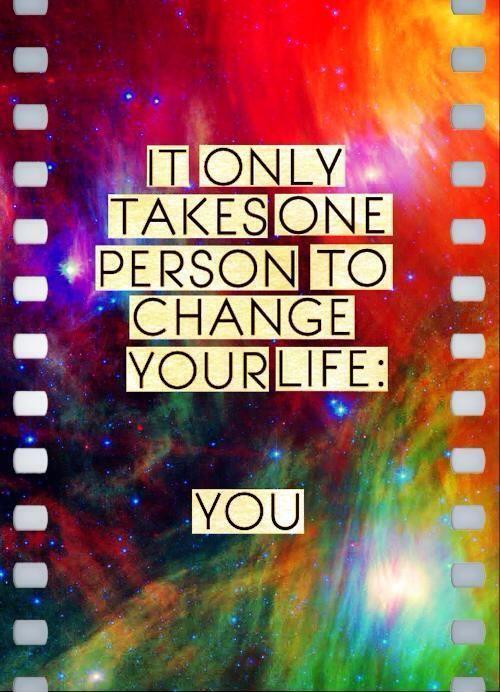 It only takes one person to change your life. You Picture Quote #1