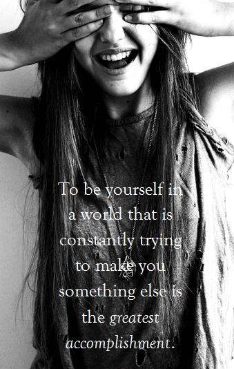 To be yourself in a world that is constantly trying to make you something else is the greatest accomplishment Picture Quote #1