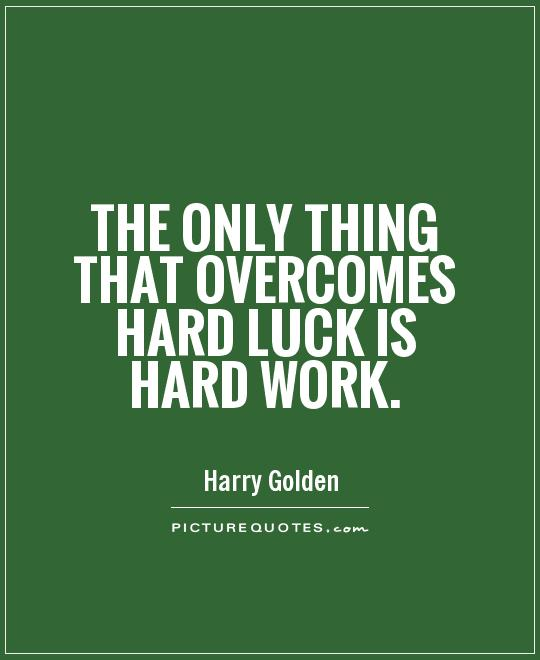 The only thing that overcomes hard luck is hard work Picture Quote #1