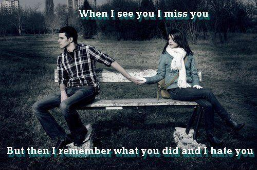 When i see you i miss you. But then i remember what you did and i hate you Picture Quote #1