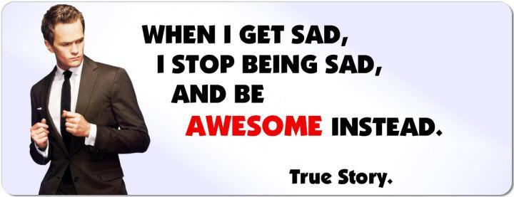 When I get sad, I stop being sad and be awesome instead Picture Quote #1