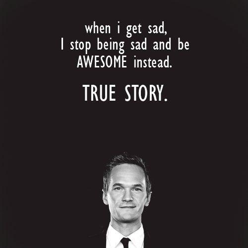 When I get sad, I stop being sad and be awesome instead Picture Quote #2