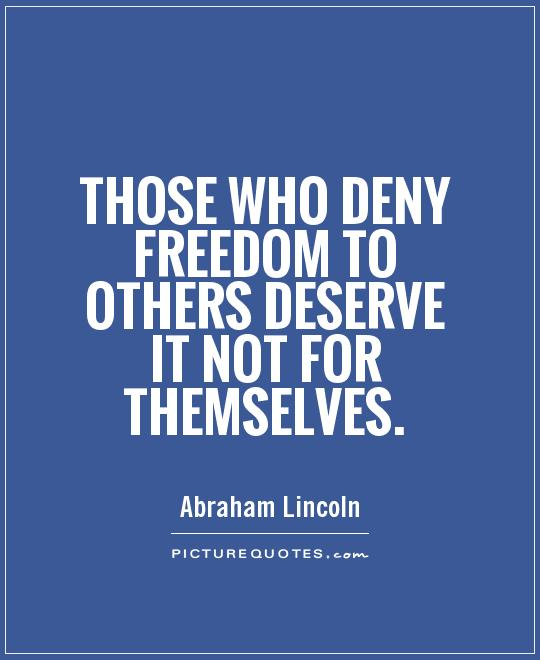 Those who deny freedom to others deserve it not for themselves Picture Quote #1