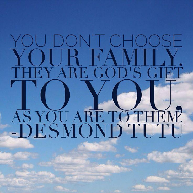 You don't choose your family. They are God's gift to you, as you are to them Picture Quote #1